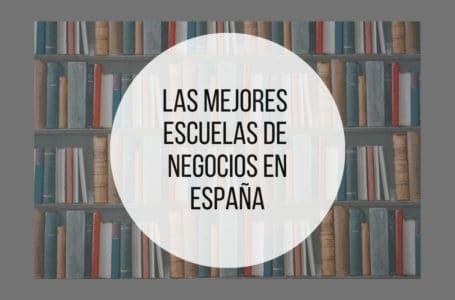 Mejores Escuelas de Negocio en España